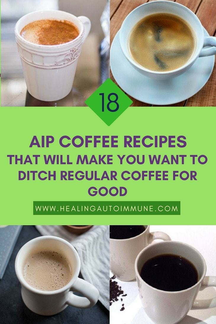 18 AIP Coffee Recipes That Will Make You Want To Ditch Regular Coffee For Good https://healingautoimmune.com/aip-coffee-recipes